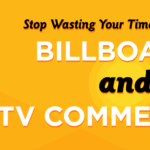 stop spending money on billboards and tv commercials